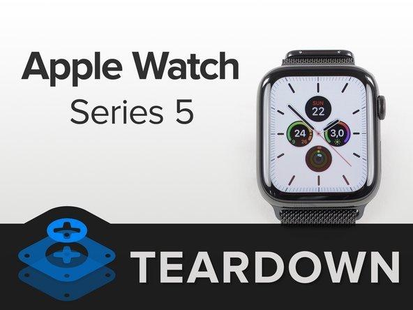 Apple Watch 5拆解:40mm款电池提升10%,44mm款提升1%