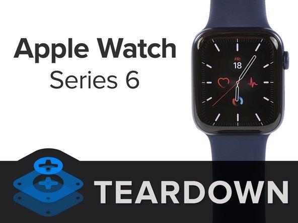 Apple Watch Series 6拆解:�池容量比上代最多增加8.5%